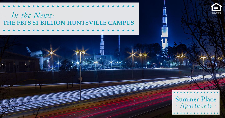 The FBI's $1 Billion Huntsville Campus